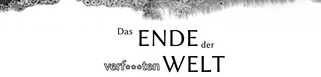 Das Ende der verf***ten Welt